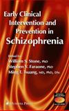 Early Clinical Intervention and Prevention in Schizophrenia 9781588290014