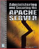 Administering and Securing the Apache Server 9781592000036