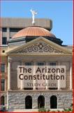 The Arizona Constitution Study Guide 9780974020044