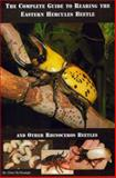 The Complete Guide to Rearing the Eastern Hercules Beetle 9780980240108