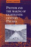Pietism and the Making of Eighteenth-Century Prussia 9780521030120