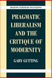 Pragmatic Liberalism and the Critique of Modernity 9780521640138