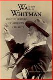 Walt Whitman and the Culture of American Celebrity 9780300110173
