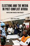 Elections and the Media in Post-Conflict Africa 9781780320182