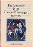 The Aristocracy in the County of Champagne, 1100-1300 9780812240191