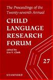 The Proceedings of the Twenty-Seventh Annual Child Language Research Forum 9781575860206