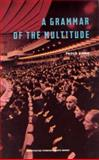 A Grammar of the Multitude 9781584350217
