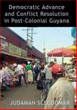 Democratic Advance and Conflict Resolution in Post-Colonial Guyana 9781845230272