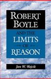 Robert Boyle and the Limits of Reason 9780521560290