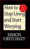How to Stop Living and Start Worrying 9780745650395