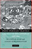 Indo-Persian Travels in the Age of Discoveries, 1400-1800 9780521780414