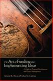 The Art of Funding and Implementing Ideas 9781412980425