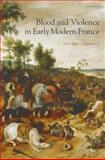 Blood and Violence in Early Modern France 9780199290451