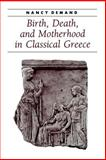 Birth, Death, and Motherhood in Classical Greece 9780801880537
