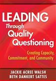 Leading Through Quality Questioning 9781412960618