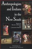 Anthropologists and Indians in the New South 9780817310707