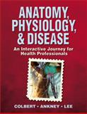 Anatomy, Physiology, and Disease 9780132050739