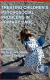 Treating Children's Psychosocial Problems in Primary Care 9781593110857