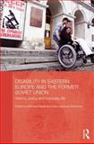 Disability in Eastern Europe and the Former Soviet Union 9780415610964