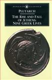 The Rise and Fall of Athens - Nine Greek Lives