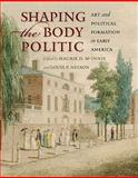 Shaping the Body Politic 9780813931029