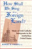 How Shall We Sing in a Foreign Land? 9780268011109