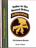 Index to the General Orders of the 17th Airborne Division, in World War II 9781932891140