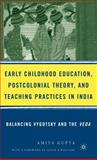 Early Childhood Education, Postcolonial Theory, and Teaching Practices in India 2006th Edition