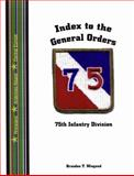 Index to the General Orders of the 75th Infanrty Division, in World War II 9781932891225