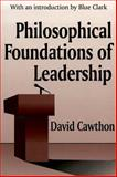 Philosophical Foundations of Leadership 9780765801258