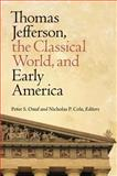 Thomas Jefferson, the Classical World, and Early America 9780813931319