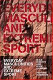 Everyday Masculinities and Extreme Sport 9781845201364