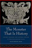 Monster That Is History - History, Violence, Fictional Writing in Twentieth-Century China 9780520231405