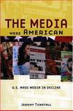 The Media Were American 1st Edition