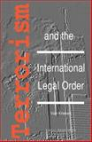 Terrorism and the International Legal Order 9789067041485
