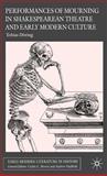 Performances of Mourning in Shakespearean Theatre and Early Modern Culture 9780230001534