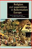Religion and Superstition in Reformation Europe 9780719061585