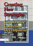 Creating New Strategies for Cooperative Collection Development 9780789011596
