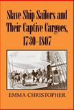 Slave Ship Sailors and Their Captive Cargoes, 1730-1807 9780521861625