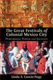 The Great Festivals of Colonial Mexico City 9780826331670