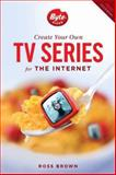 Create Your Own TV Series for the Internet-2nd Edition 2nd Edition