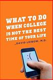 What to Do When College Is Not the Best Time of Your Life 9780231151757