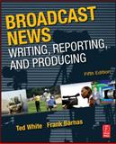 Broadcast News Writing, Reporting, and Producing 9780240811833