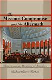 The Missouri Compromise and Its Aftermath 1st Edition