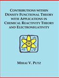 Contributions Within Density Functional Theory with Applications in Chemical Reactivity Theory and Electronegativity 9781581121841
