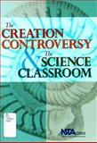 The Creation Controversy and the Science Classroom 9780873551847
