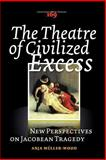 The Theatre of Civilized Excess 9789042021907