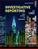 Investigative Reporting from Premise to Publication 1st Edition