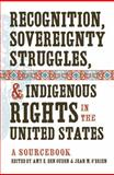 Recognition, Sovereignty Struggles, and Indigenous Rights in the United States 1st Edition