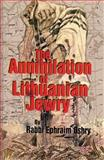 The Annihilation of Lithuanian Jewry 9781880582183